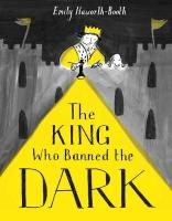 The King Who Banned the Dark. by Emily Haworth- Booth.
